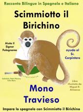 Scimmiotto il Birichino Aiuta il Signor Falegname - Mono Travieso ayuda al Sr. Carpintero: Racconto Bilingue in Spagnolo e Italiano