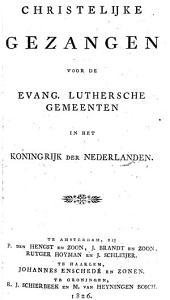 Christelijke gezangen voor de Evang. Luthersche gemeenten in het Koningrijk der Nederlanden: Volume 1