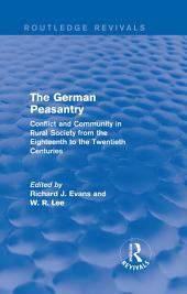 The German Peasantry (Routledge Revivals): Conflict and Community in Rural Society from the Eighteenth to the Twentieth Centuries