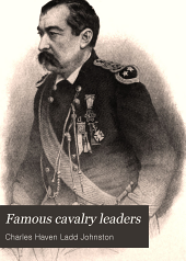 Famous Cavalry Leaders: Through the Ages with the Heroes of Sabre, Spur, and Saddle; with Faithful Accounts of Their Forced Marches, Dashing Raids, and Glorious Charges