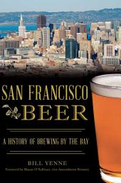 San Francisco Beer: A History of Brewing by the Bay