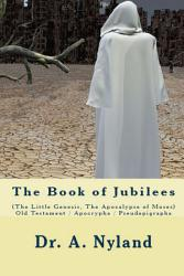 The Book of Jubilees  The Little Genesis  The Apocalypse of Moses  Old Testament   Apocrypha   Pseudepigrapha PDF