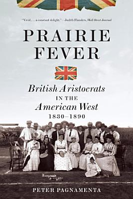 Prairie Fever  British Aristocrats in the American West 1830 1890
