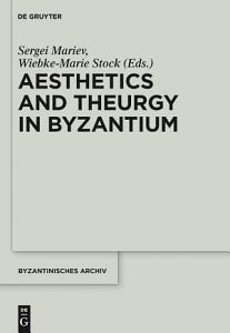 Aesthetics and Theurgy in Byzantium PDF