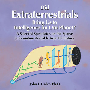Did Extraterrestrials Bring Us to Intelligence on Our Planet  a Scientist Speculates on the Sparse Information Available from Prehistory