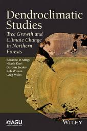 Dendroclimatic Studies: Tree Growth and Climate Change in Northern Forests