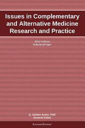 Issues in Complementary and Alternative Medicine Research and Practice: 2012 Edition: ScholarlyPaper