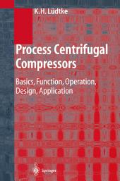 Process Centrifugal Compressors: Basics, Function, Operation, Design, Application