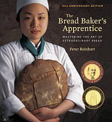 The Bread Baker S Apprentice 15th Anniversary Edition Book PDF