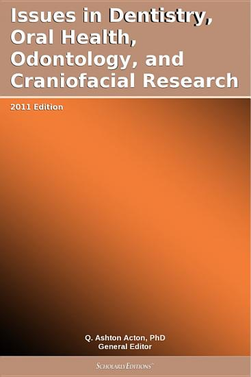 Issues in Dentistry  Oral Health  Odontology  and Craniofacial Research  2011 Edition PDF
