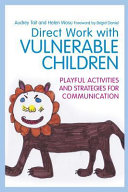 Direct Work with Vulnerable Children  Playful Activities and Strategies for Communication PDF