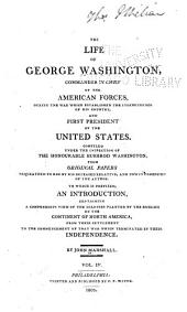 The Life of George Washington: Commander in Chief of the American Forces During the War which Established the Independence of His Country, and First President of the United States. Compiled Under the Inspection of the Honourable Bushrod Washington from Original Papers Bequeathed to Him by His Deceased Relative, and Now in Possession of the Author, to which is Prefixed, an Introduction Containing a Compendious View of the Colonies Planted by the English on the Continent of North America, from Their Settlement to the Commencement of that War which Terminated in Their Independence, Volume 4