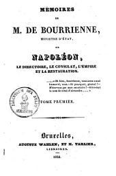 Mémoires de M. de Bourriene, ministre d'état, sur Napoléon, le directoire, le consulat, l'empire et la restauration: Volume1