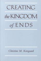 Creating The Kingdom Of Ends Book PDF