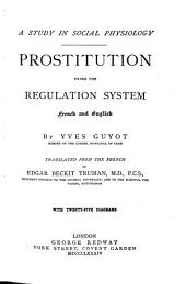 Prostitution Under the Regulation System: French and English : a Study in Social Physiology