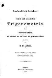 Ausführliches Lehrbuch der ebenen und sphärischen Trigonometrie: zum Selbstunterricht mit Rücksicht auf die Zwecke des praktischen Lebens