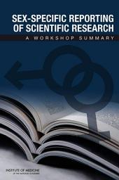 Sex-Specific Reporting of Scientific Research: A Workshop Summary