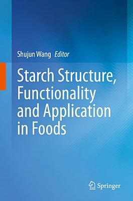 Starch Structure, Functionality and Application in Foods