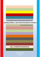 Proceedings of the First International Conference on Superluminal Physics and Instantaneous Physics as New Fields of Research