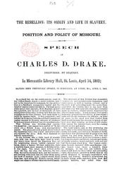 The Rebellion  Its Origin and Life in Slavery  Position and Policy of Missouri  Speech     Delivered     in     St  Louis  April 14  1862  Etc PDF