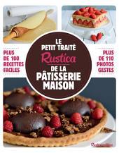 Le petit traité Rustica de la pâtisserie maison: Plus de 100 recettes faciles