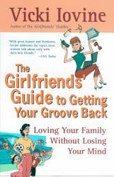 The Girlfriend s Guide to Getting Your Groove Back PDF