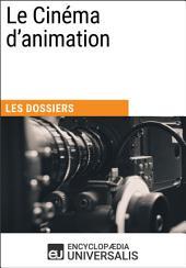 Le Cinéma d'animation: Les Dossiers d'Universalis