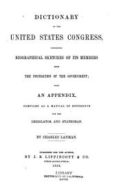 Dictionary of the United States Congress: containing biographical sketches of its members from the foundation of the government ; with an appendix