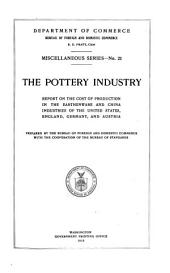 The Pottery Industry: Report on the Cost of Production in the Earthenware and China Industries of the United States, England, Germany, and Austria