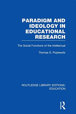 Paradigm and Ideology in Educational Research  RLE Edu L  PDF