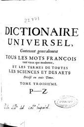 Dictionaire universel, contenant généralement tous les mots françois tant vieux que modernes et les termes de toutes les sciences et des arts....