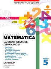 Lezioni di Matematica 5 - La Scomposizione dei Polinomi