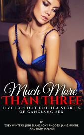Much More Than Three: Five Explicit Erotica Stories of Gangbang Sex