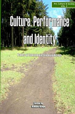Culture  Performance and Identity  Paths of Communication in Kenya PDF