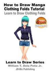 How to Draw Manga Clothing Folds Tutorial - Learn to Draw Clothing Folds
