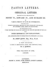 Paston Letters: Original Letters, Written During the Reigns of Henry VI., Edward IV., and Richard III. by Various Persons of Rank Or Consequence: Containing Many Curious Anecdotes, Relative to that Period of Our History