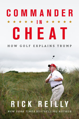 Commander in Cheat  How Golf Explains Trump