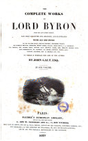 The Complete Works of Lord Byron from the Last London Edition Now First Collected and Arranged, and Illustrated with All the Notes by Sir Walter Scott ... [et Al.]