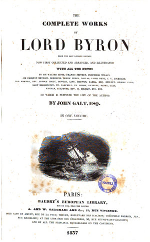 The Complete Works of Lord Byron from the Last London Edition Now First Collected and Arranged  and Illustrated with All the Notes by Sir Walter Scott      et Al