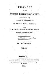 Travels in the interior districts of Africa: performed in the years 1795, 1796, and 1797 by Mungo Park ..., with an account of his susequent mission to that country in 1805 : in two volumes, Volume 2