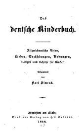 Das deutsche Kinderbuch: altherkömml. Reime, Lieder, Erzählungen, Uebungen, Räthsel u. Scherze für Kinder