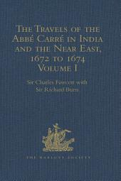 The Travels of the Abbé Carré in India and the Near East, 1672 to 1674: Volumes 1-3