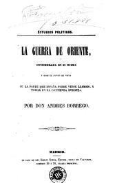 Estudios políticos: considerada en sí misma y bajo el punto de vista de la parte que España puede verse llamada a tomar en la contienda europea. La guerra de Oriente