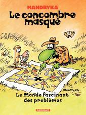 Le Concombre Masqué - Tome 2 - Monde fascinant des problèmes