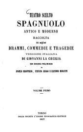 Teatro scelto spagnuolo antico e moderno: raccolta dei migliori drammi, commedie e tragedie, Volume 1