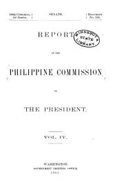 Report of the Philippine Commission to the President: Volume 4