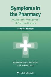 Symptoms in the Pharmacy: A Guide to the Management of Common Illnesses, Edition 7