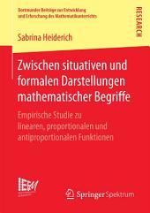 Zwischen situativen und formalen Darstellungen mathematischer Begriffe: Empirische Studie zu linearen, proportionalen und antiproportionalen Funktionen