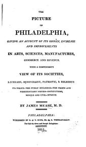 The Picture of Philadelphia: Giving an Account of Its Origin, Increase and Improvements in Arts, Sciences, Manufactures, Commerce and Revenue
