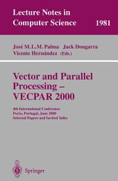 Vector and Parallel Processing - VECPAR 2000: 4th International Conference, Porto, Portugal, June 21-23, 2000, Selected Papers and Invited Talks